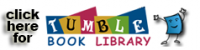 TumbleBook Library: More than 1100 titles for grades K-6, including animated, talking picture books, read-along chapter books, books in Spanish and French, graphic novels, and more.